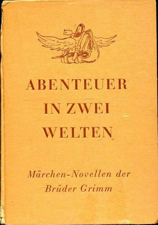 Abenteuer in zwei Welten : Märchen-Novellen -: Grimm, Jacob ;