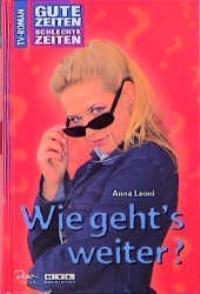 Gute Zeiten, schlechte Zeiten, Bd.16, Wie geht's: Leoni, Anna: