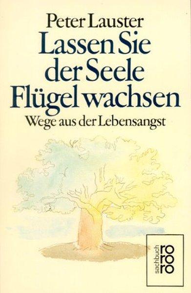 Peter Lauster: Lassen sie der Seele Flügel wachsen - Wege aus der LEbensangst - Lauster, Peter