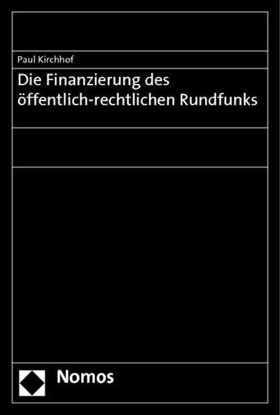 Die Finanzierung des öffentlich-rechtlichen Rundfunks - Kirchhof, Paul