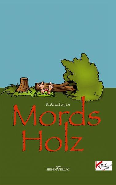 Mords Holz: Krimi-Anthologie