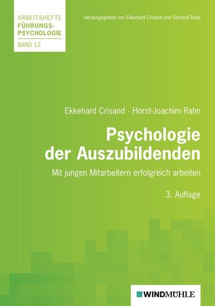 Psychologie der Auszubildenden: Mit jungen Menschen erfolgreich arbeiten (Arbeitshefte Führungspsychologie) - Crisand, Ekkehard und Horst-Joachim Rahn