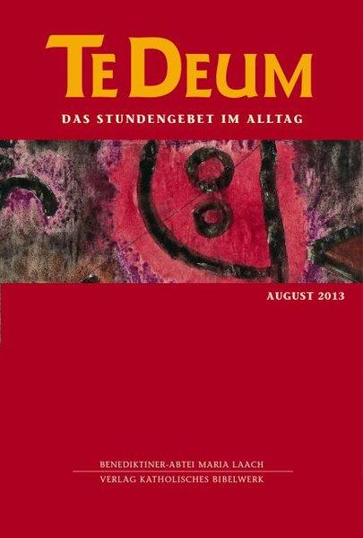 Te Deum 8/2013: Das Stundengebet im Alltag - Maria Laach, Benediktiner-Abtei