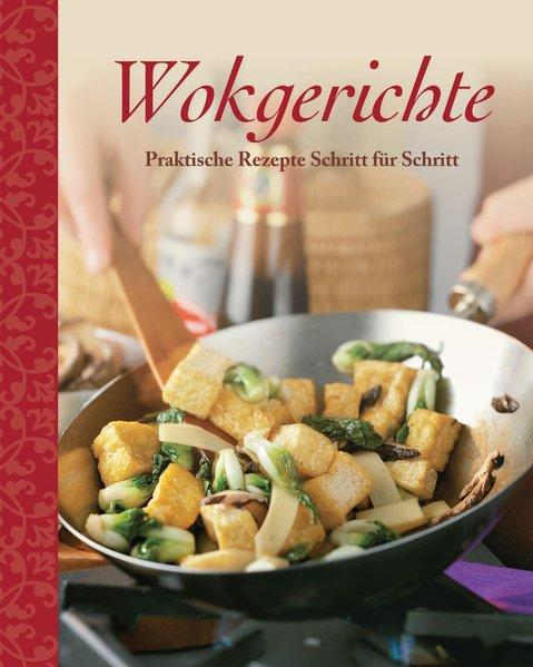 Wokgerichte: Praktische Rezepte Schritt für Schritt - a., s.