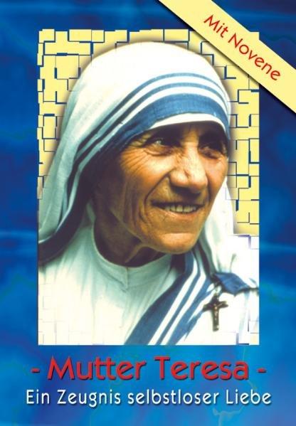 Mutter Teresa: Ein Zeugnis selbstloser Liebe