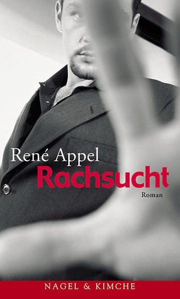 Rachsucht: Roman: Appel, René: