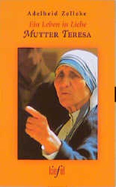 Ein Leben in Liebe, Mutter Teresa - Zelleke, Adelheid