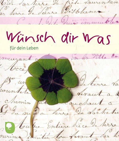 Wünsch dir was: Lebenkunst für jeden Tag (Eschbacher Geschenkheft)
