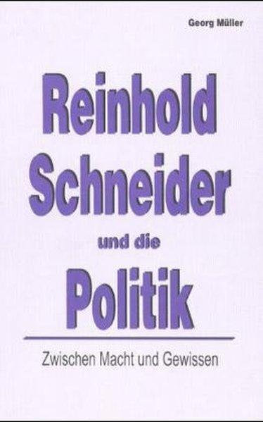 Zwischen Macht und Gewissen: Reinhold Schneider und: Müller, Georg: