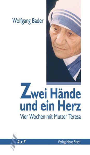 Zwei Hände und ein Herz: Vier Wochen mit Mutter Teresa (4 x 7)
