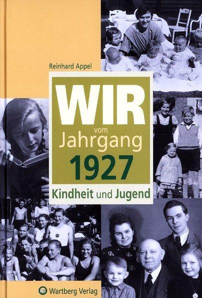 Wir vom Jahrgang 1927 - Kindheit und: Appel, Reinhard:
