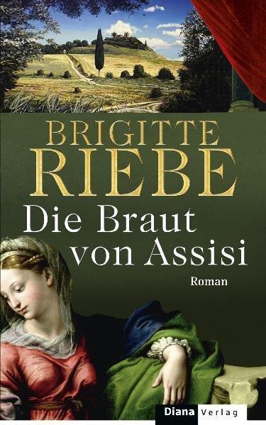 Die Braut von Assisi: Roman - Riebe, Brigitte