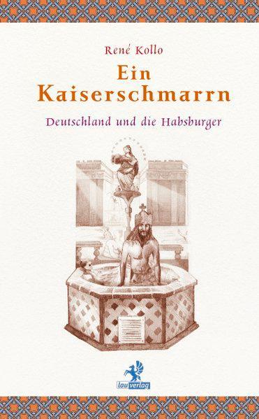 Ein Kaiserschmarrn: Deutschland und die Habsburger - Kollo, René