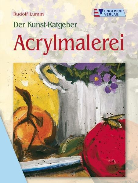 Der Kunst-Ratgeber. Acrylmalerei - Lumm, Rudolf