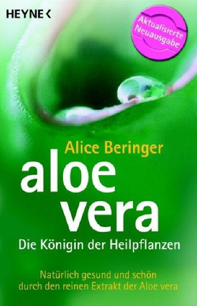 Aloe vera - Die Königin der Heilpflanzen: Natürlich gesund und schön durch den reinen Extrakt der Aloe vera