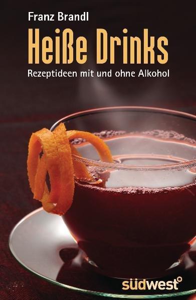 Heiße Drinks: Rezeptideen mit und ohne Alkohol - Brandl, Franz