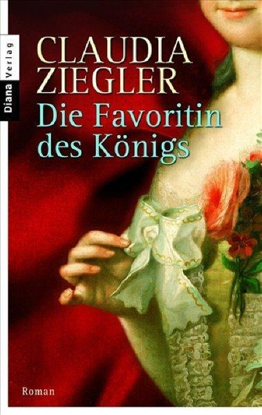 Die Favoritin des Königs: Roman - Ziegler, Claudia