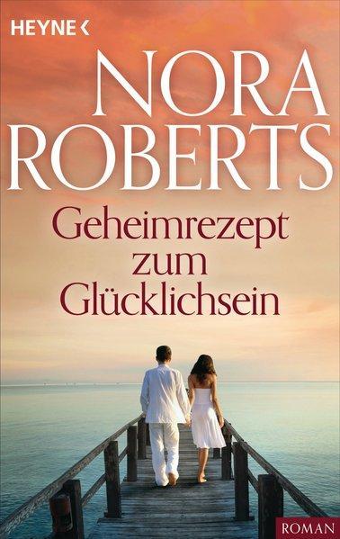 Geheimrezept zum Glücklichsein - Roberts, Nora