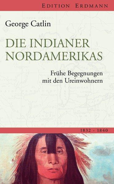 Die Indianer Nordamerikas. - Catlin, George