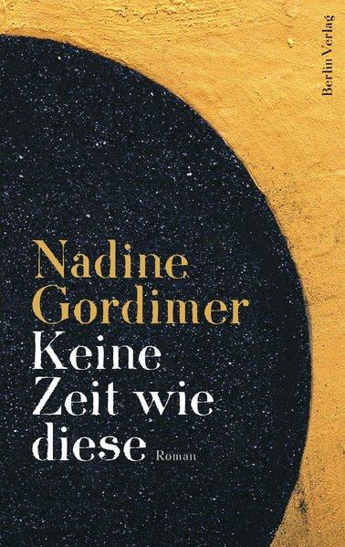 Keine Zeit wie diese: Roman - Gordimer, Nadine