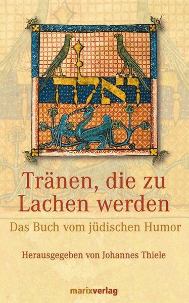 Tränen, die zu Lachen werden: Das Buch: Thiele, Johannes: