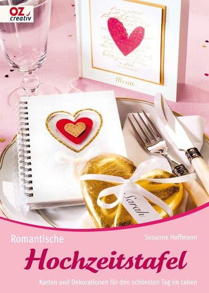 Romantische Hochzeitstafel: Karten und Dekorationen für den: Hoffmann, Susanne: