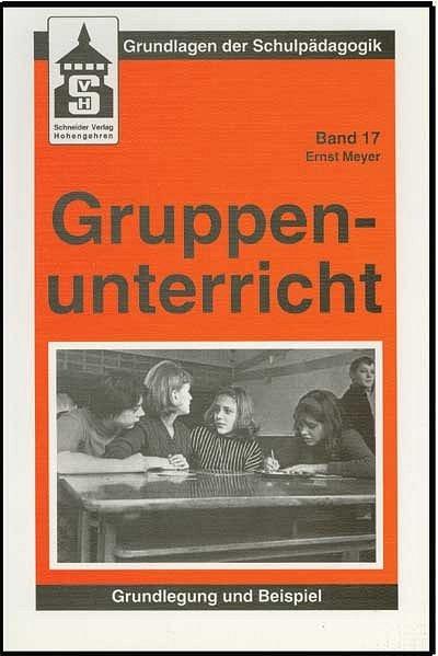 Gruppenunterricht: Grundlegung und Beispiel: Meyer, Ernst: