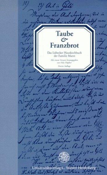 Taube und Franzbrot: Das Lübecker Hauskochbuch der Familie Mann (Jahresgaben des Winter Verlages)