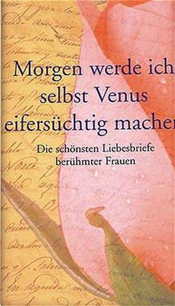 Morgen werde ich selbst Venus eifersüchtig machen: Thiele, Johannes: