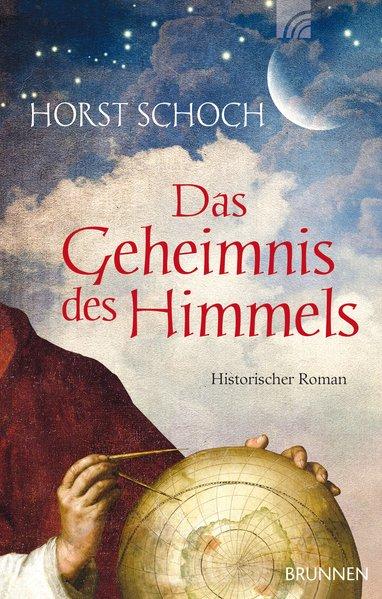 Das Geheimnis des Himmels: Historischer Roman - Schoch, Horst