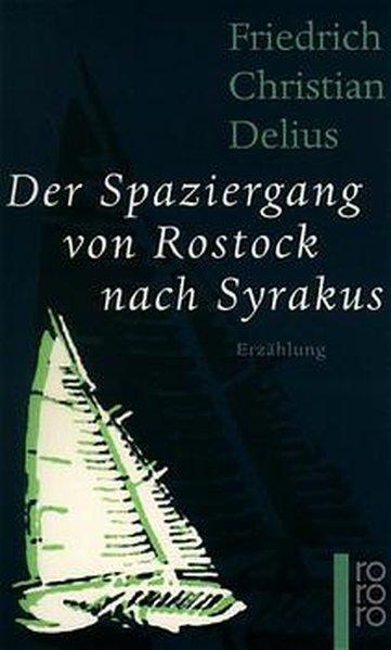 Der Spaziergang von Rostock nach Syrakus: Erzählung - Christian Delius, Friedrich