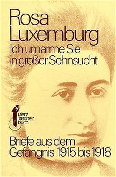 Dietz Taschenbücher, Bd.7, Ich umarme Sie in großer Sehnsucht - Luxemburg, Rosa