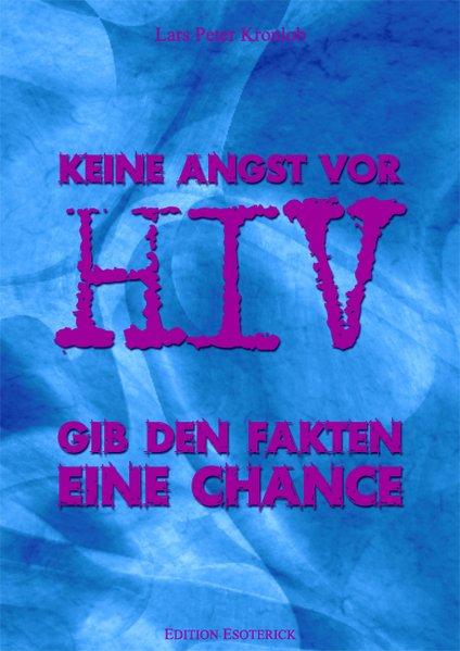 Keine Angst vor HIV. Gib den Fakten eine Chance - Peter Kronlob, Lars