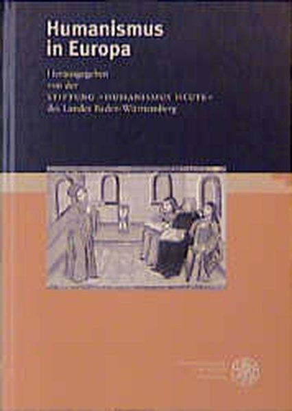 Humanismus in Europa (Bibliothek der klassischen Altertumswissenschaften, Band 103) - Humanismus heute