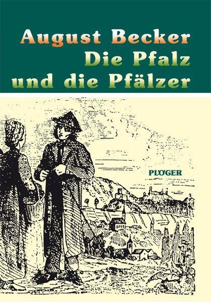 Die Pfalz und die Pfälzer - Becker, August