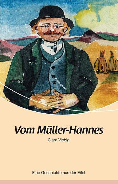 Vom Müller-Hannes: Eine Geschichte aus der Eifel - Clara, Viebig,
