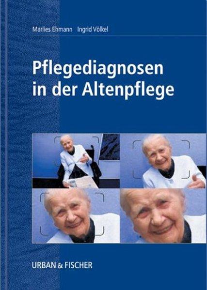 Pflegediagnosen in der Altenpflege - Marlies, Ehmann, und Völkl, Ingrid