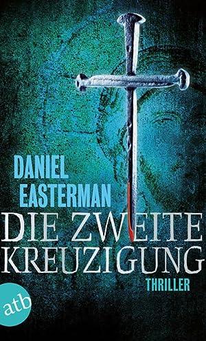 Die zweite Kreuzigung: Thriller: Easterman, Daniel: