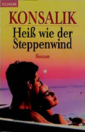 Heiß wie der Steppenwind: G. Konsalik, Heinz: