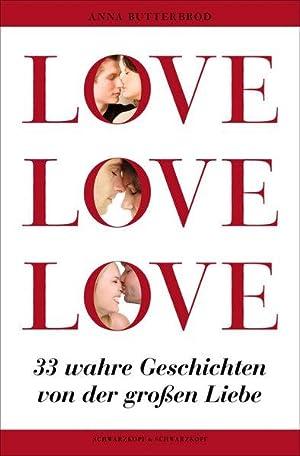 LOVE, LOVE, LOVE: 33 wahre Geschichten von: Butterbrod, Anna: