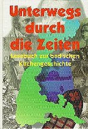 Unterwegs durch die Zeiten: Lesebuch zur Badischen: Maass, Hans, Dieter