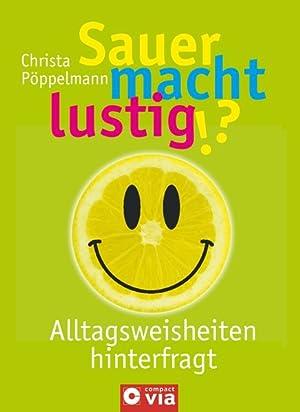 Sauer macht lustig!?: Über 1.000 Alltagsweisheiten und: Pöppelmann, Christa: