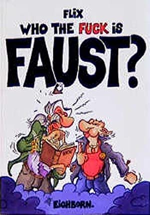 Who the fuck is Faust?: Comic-Tragödie in: Flix und Felix