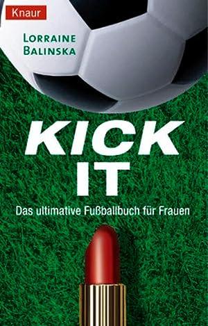 Kick it: Das ultimative Fußballbuch für Frauen: Balinska, Lorraine: