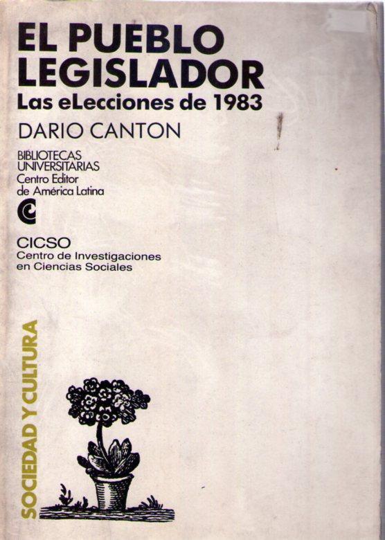 EL PUEBLO LEGISLADOR. Las elecciones de 1983 - Canton, Dario