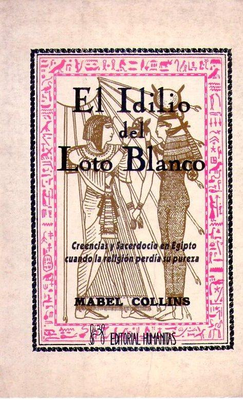 EL IDILIO DEL LOTO BLANCO. Precedido de unos comentarios por Subha Rao y de la interpretación o historia de Sensa por la misma transcriptora - Collins, Mabel (Transcripción)
