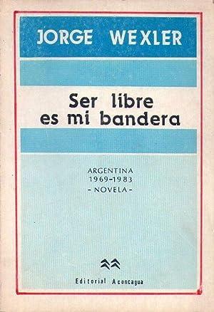 SER LIBRE ES MI BANDERA. Argentina 1969: Wexler, Jorge