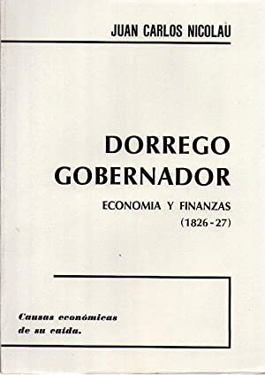 DORREGO GOBERNADOR. Causas económicas de su caída.: Nicolau, Juan Carlos