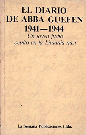 EL DIARIO DE ABBA GUEFEN 1941 - 1944. Un joven judío oculto en la Lituania nazi: Guefen, ...