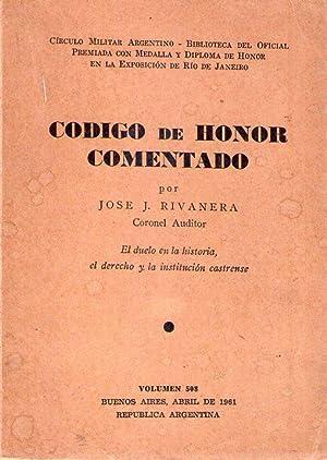 CODIGO DE HONOR COMENTADO. El duelo en la historia, el derecho y la institución castrense: ...